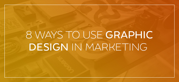 8 Ways To Use Graphic Design In Marketing